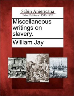 Miscellaneous writings on slavery.