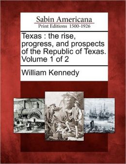 Texas: the rise, progress, and prospects of the Republic of Texas. Volume 1 of 2