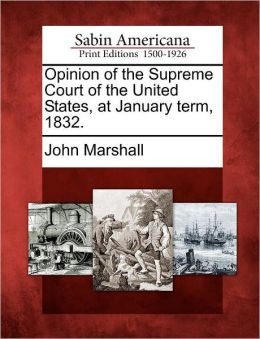 Opinion of the Supreme Court of the United States, at January term, 1832.