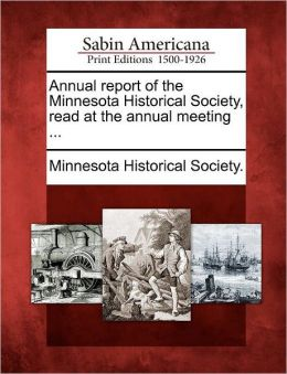 Annual report of the Minnesota Historical Society, read at the annual meeting ...