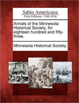 Annals of the Minnesota Historical Society, for eighteen hundred and fifty-three.