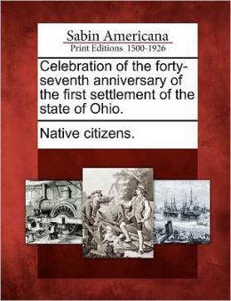 Celebration of the forty-seventh anniversary of the first settlement of the state of Ohio.