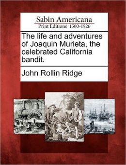 The life and adventures of Joaquin Murieta, the celebrated California bandit.