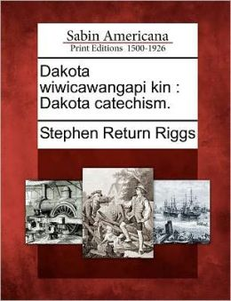 Dakota wiwicawangapi kin: Dakota catechism.