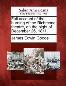 Full account of the burning of the Richmond theatre, on the night of December 26, 1811.