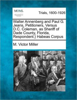 Walter Annenberg and Paul G. Jeans, Petitioners, Versus D.C. Coleman, as Sheriff of Dade County, Florida, Respondent.} Habeas Corpus