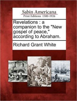 Revelations: A Companion to the New Gospel of Peace, According to Abraham.