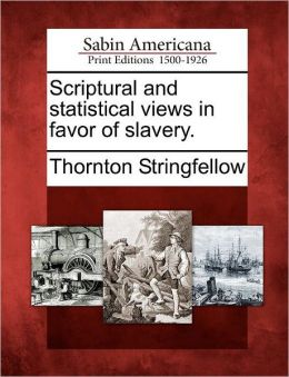 Scriptural and statistical views in favor of slavery.