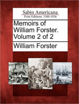 Memoirs of William Forster. Volume 2 of 2
