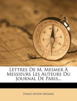 Lettres De M. Mesmer Messieurs Les Auteurs Du Journal De Paris...