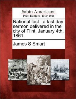 National fast: a fast day sermon delivered in the city of Flint, January 4th, 1861.