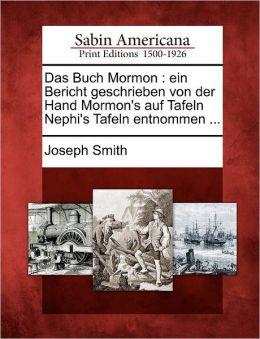 Das Buch Mormon: ein Bericht geschrieben von der Hand Mormon's auf Tafeln Nephi's Tafeln entnommen ...