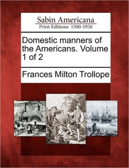 Domestic manners of the Americans. Volume 1 of 2