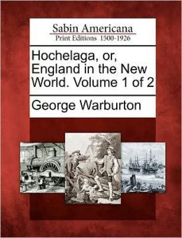 Hochelaga, or, England in the New World. Volume 1 of 2