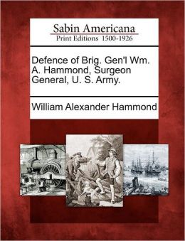 Defence of Brig. Gen'l Wm. A. Hammond, Surgeon General, U. S. Army.