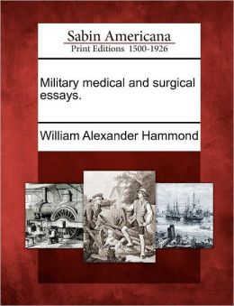Military medical and surgical essays.