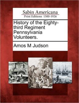 History of the Eighty-third Regiment Pennsylvania Volunteers.