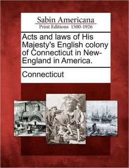 Acts and laws of His Majesty's English colony of Connecticut in New-England in America.