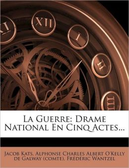 La Guerre: Drame National En Cinq Actes...