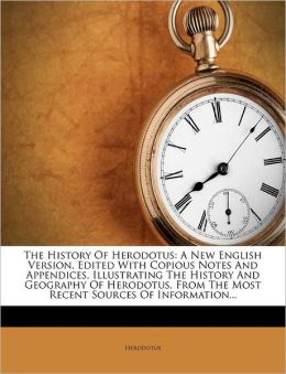The History Of Herodotus: A New English Version, Edited With Copious Notes And Appendices, Illustrating The History And Geography Of Herodotus, From The Most Recent Sources Of Information...