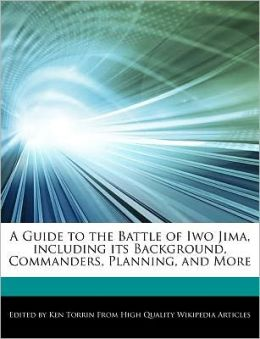 A Guide to the Battle of Iwo Jima, including its Background, Commanders, Planning, and More