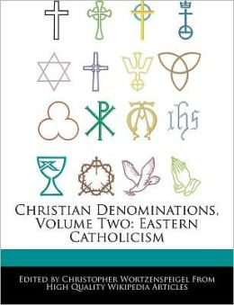 Christian Denominations, Volume Two: Eastern Catholicism
