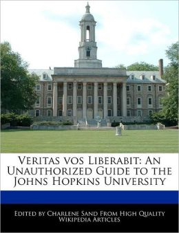 Veritas vos Liberabit: An Unauthorized Guide to the Johns Hopkins University