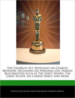 The Celebrity 411: Spotlight on Charles Bronson, Including His Personal Life, Famous Blockbusters Such as the Dirty Dozen, the Great Esca