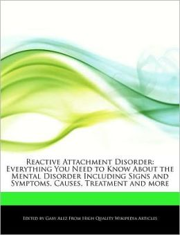 Reactive Attachment Disorder: Everything You Need to Know About the Mental Disorder Including Signs and Symptoms, Causes, Treatment and more