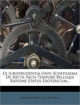 Ex Iurisprudentia Univ. Schediasma De Recta Pacis Tempore Bellique Ratione Status Exotericum...