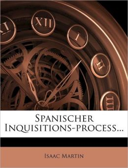 Spanischer Inquisitions-process...