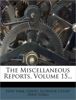 The Miscellaneous Reports, Volume 15...