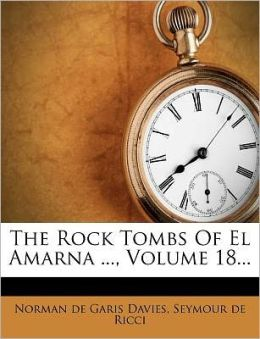 The Rock Tombs Of El Amarna ..., Volume 18...
