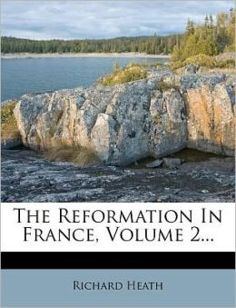 The Reformation In France, Volume 2...