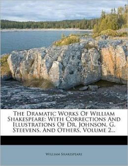 The Dramatic Works Of William Shakespeare: With Corrections And Illustrations Of Dr. Johnson, G. Steevens, And Others, Volume 2...