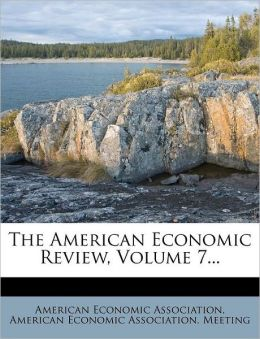 The American Economic Review, Volume 7...