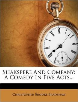 Shakspere And Company: A Comedy In Five Acts...