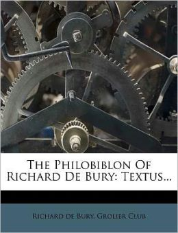 The Philobiblon Of Richard De Bury: Textus...