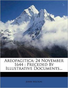 Areopagitica: 24 November 1644 : Preceded By Illustrative Documents...