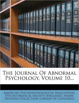The Journal Of Abnormal Psychology, Volume 10...