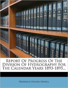 Report Of Progress Of The Division Of Hydrography For The Calendar Years 1893-1895...