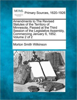 Amendments to The Revised Statutes of the Territory of Minnesota, Passed at the Third Session of the Legislative Assembly, Commencing January 6, 1852. Volume 2 of 2