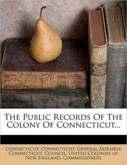 The Public Records Of The Colony Of Connecticut...