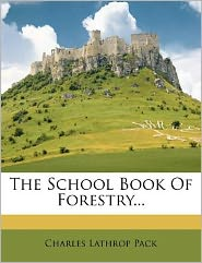 The School Book Of Forestry...