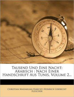Tausend Und Eine Nacht: Arabisch : Nach Einer Handschrift Aus Tunis, Volume 2...