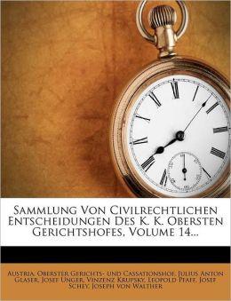 Sammlung Von Civilrechtlichen Entscheidungen Des K. K. Obersten Gerichtshofes, Volume 14...