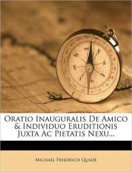 Oratio Inauguralis De Amico & Individuo Eruditionis Juxta Ac Pietatis Nexu...