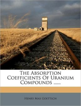 The Absorption Coefficients Of Uranium Compounds ......