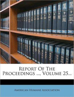 Report Of The Proceedings ..., Volume 25...