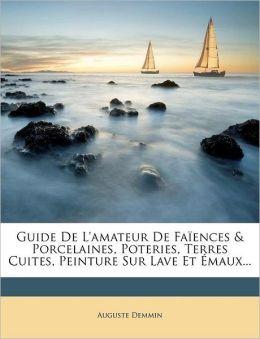 Guide De L'amateur De Fa ences & Porcelaines, Poteries, Terres Cuites, Peinture Sur Lave Et maux...
